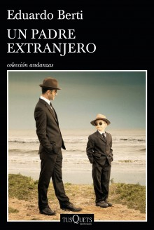 'A Foreign father', new novel by Eduardo Berti, published by Tusquets