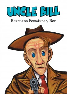 """Uncle Bill"" the new book by Bernardo Fernández, Bef"