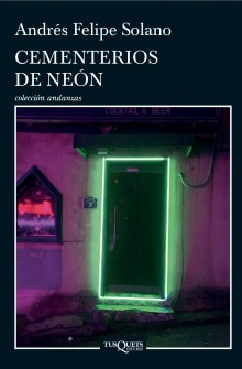 """Neon cementeries"" the new book by Andrés Felipe Solano"