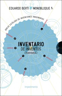 """An Inventory of (invented) inventions"", new book by Eduardo Berti"
