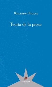 """Prose Theory"", the unpublished book by Piglia"