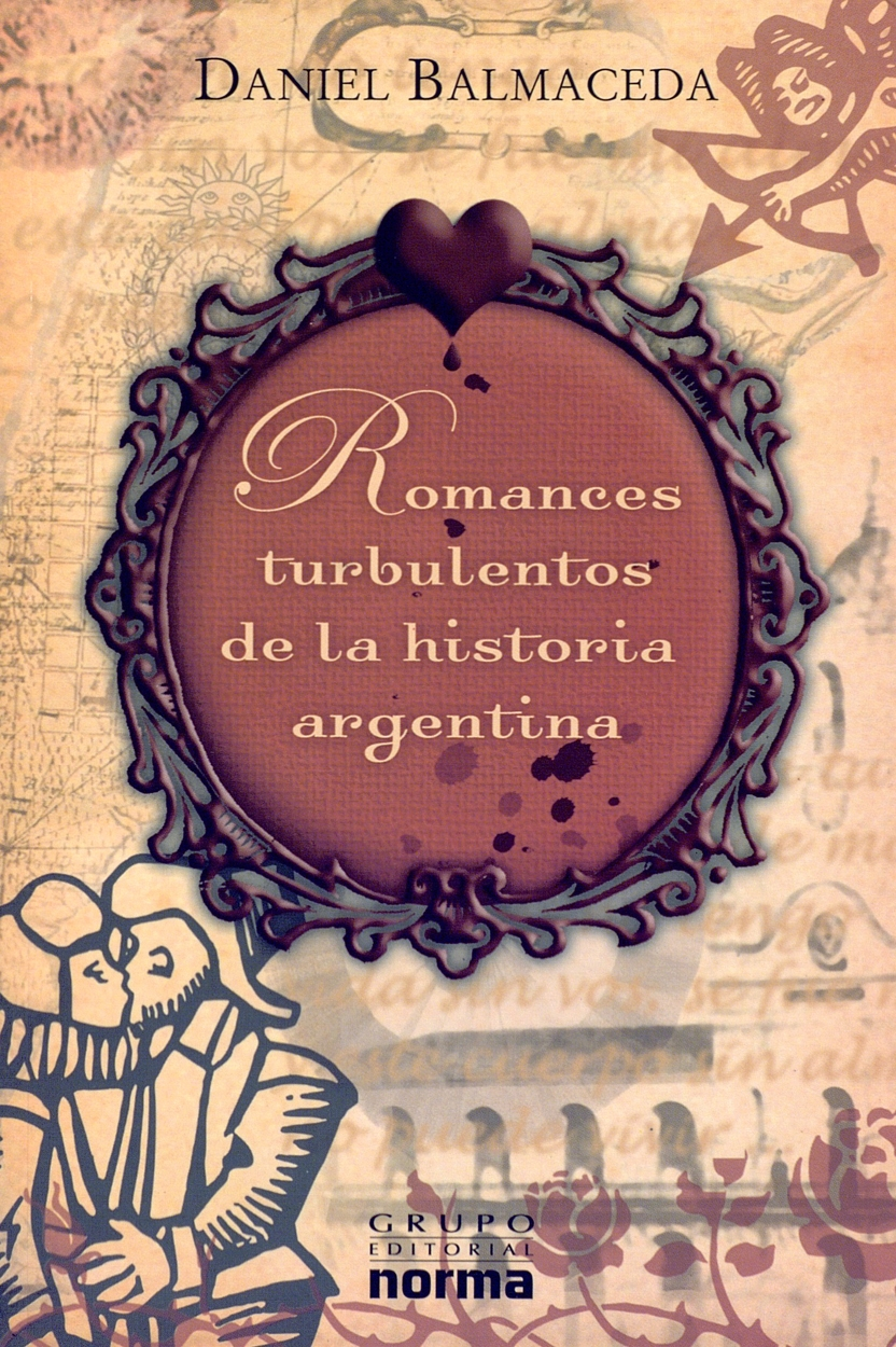 romances turbulentos de la historia argentina daniel balmaceda